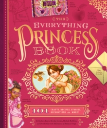 The Everything Princess Book : 101 Crafts, Recipes, Stories, Hairstyles, and More!, Hardback Book