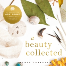 A Beauty Collected : A Captivating ABC Book to Rediscover the Beauty Around You, Hardback Book