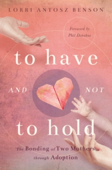 To Have and Not to Hold : The bonding of two mothers through adoption, Paperback Book