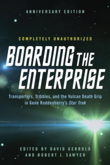 Boarding the Enterprise : Transporters,Tribbles, And the Vulcan Death Grip in Gene Roddenberry's Star Trek, Paperback Book
