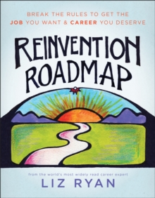 Reinvention Roadmap : Break the Rules to Get the Job You Want and Career You Deserve, Paperback Book