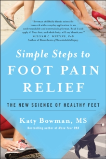 Simple Steps to Foot Pain Relief : The New Science of Healthy Feet, Paperback / softback Book