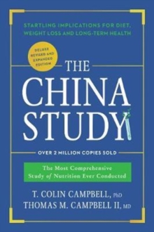 The China Study: Deluxe Revised and Expanded Edition : The Most Comprehensive Study of Nutrition Ever Conducted and Startling Implications for Diet, Weight Loss, and Long-Term Health, Hardback Book