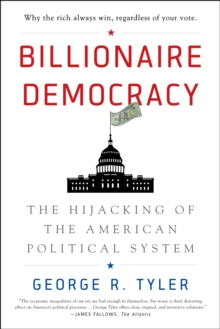 Billionaire Democracy : The Hijacking of the American Political System, Paperback Book