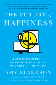 The Future of Happiness : 5 Modern Strategies for Balancing Productivity and Well-Being in the Digital Era, Hardback Book