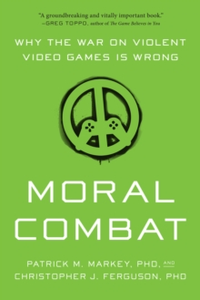 Moral Combat : Why the War on Violent Video Games Is Wrong, Paperback Book