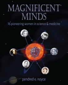 Magnificent Minds : 16 Pioneering Women in Science & Medicine, Paperback Book
