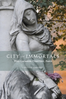 City of Immortals : Pere-Lachaise Cemetery, Paperback / softback Book