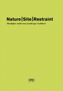 Nature Site Restraint : Thorbjoern Andersson Landscape Architecture, Hardback Book