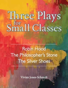 Three Plays for Small Classes : Robin Hood; The Philosopher's Stone; The Silver Shoes, Paperback Book