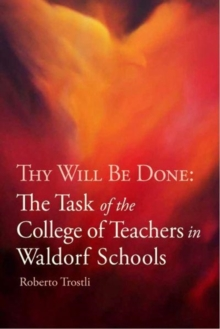 Thy Will Be Done : The Task of the College of Teachers in Waldorf Schools, Paperback Book