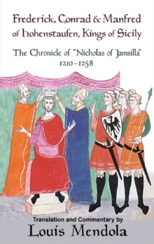 Frederick, Conrad and Manfred of Hohenstaufen, Kings of Sicily : The Chronicle of Nicholas of Jamsilla 1210-1258, Paperback Book
