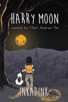 The Amazing Adventures Of Harry Moon Inkadink Graphic Novel, Hardback Book