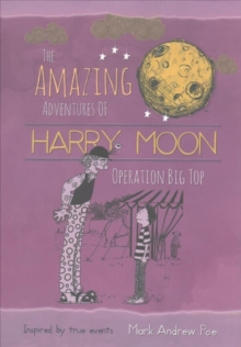 The Amazing Adventures of Harry Moon Operation Big Top, Hardback Book