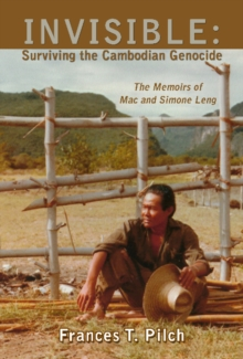 INVISIBLE: Surviving the Cambodian Genocide : The Memoirs of Mac and Simone Leng, Paperback / softback Book