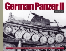 German Panzer II : A Visual History of the German Army's WWII Light Tank, Hardback Book