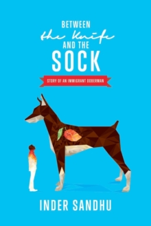 Between the Knife and the Sock : Story of an Immigrant Doberman, Paperback Book