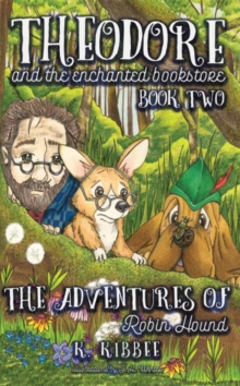 The Adventures of Robin Hound : Theodore and the Enchanted Bookstore (book two), Paperback / softback Book
