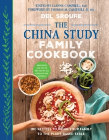 The China Study Family Cookbook : 100 Recipes to Bring Your Family to the Plant-Based Table, Paperback Book