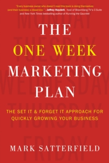 The One Week Marketing Plan : The Set It & Forget It Approach for Quickly Growing Your Business, Paperback Book