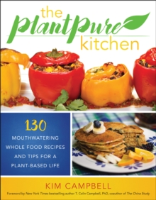 The PlantPure Kitchen : 130 Mouthwatering, Whole Food Recipes and Tips for a Plant-Based Life, Paperback Book
