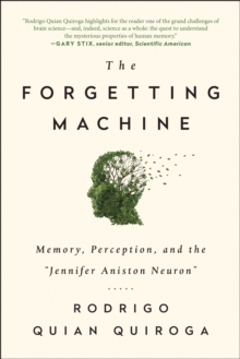 "The Forgetting Machine : Memory, Perception, and the ""Jennifer Aniston Neuron"", Paperback Book"