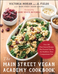 The Main Street Vegan Academy Cookbook : Over 100 Plant-Sourced Recipes Plus Practical Tips for the Healthiest, Most Compassionate You, Paperback Book