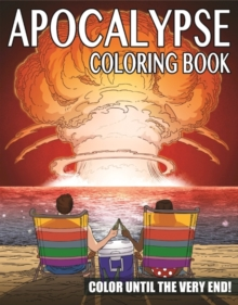 The Apocalypse Coloring Book : Color Until the Very End!, Paperback / softback Book