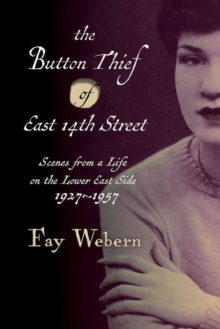 Button Thief of East 14th Street : Scenes from a Life on the Lower East Side 1927-1957, Paperback Book