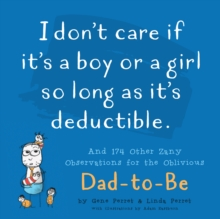 I Don't Care if it's a Boy or a Girl so Long as it's Deductible : And 174 Other Wisecracks for the Oblivious Dad-to-Be, Paperback Book