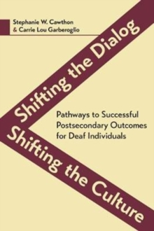 Shifting the Dialog, Shifting the Culture - Pathways to Successful Postsecondary Outcomes for Deaf Individuals, Hardback Book