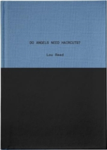 Do Angels Need Haircuts? : Early Poems by Lou Reed, Hardback Book