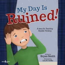 My Day is Ruined! : A Story for Teaching Flexible Thinking, Paperback Book