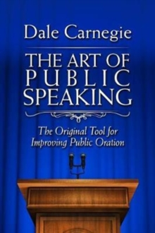 The Art of Public Speaking : The Original Tool for Improving Public Oration, Paperback Book
