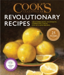Cook's Illustrated Revolutionary Recipes : Groundbreaking Recipes That Will Change the Way You Cook, Hardback Book