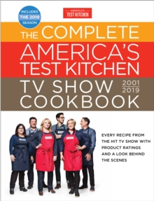 The Complete America's Test Kitchen TV Show Cookbook 2001 - 2019 : Every Recipe from the Hit TV Show with Product Ratings and a Look Behind the Scenes, Hardback Book