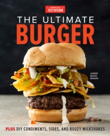 The Ultimate Burger : Plus DIY Condiments, Sides, and Boozy Milkshakes, Hardback Book