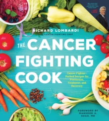 The Cancer Fighting Cook : Cancer Fighter-Packed Recipes for Treatment, Recovery, and Prevention, Hardback Book
