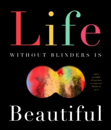 Life Without Blinders ... Is Beautiful : Life is incredible. We just have to remove our blinders to see it., Hardback Book
