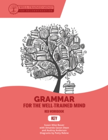 Key to Red Workbook : A Complete Course for Young Writers, Aspiring Rhetoricians,  and Anyone Else Who Needs to Understand How English Works, Paperback / softback Book