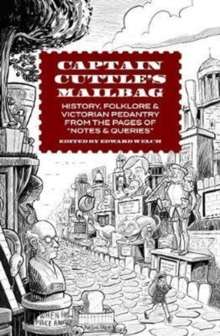 "Captain Cuttle's Mailbag : History, Folklore, and Victorian Pedantry from the Pages of ""Notes and Queries"", Hardback Book"