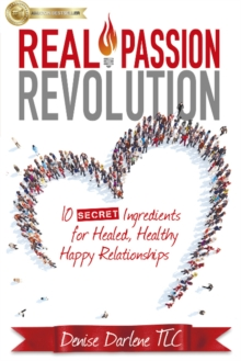 Real Passion Revolution : 10 Secret Ingredients for Healed, Healthy, Happy Relationships, Paperback Book