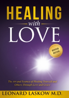 Healing with Love : The Art and Science of Healing Yourself and Others through Love and Grace, Paperback Book