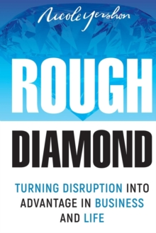 Rough Diamond : Turning Disruption Into Advantage in Business and Life, Paperback / softback Book