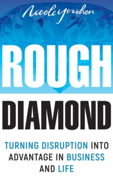 Rough Diamond : Turning Disruption Into Advantage in Business and Life, EPUB eBook