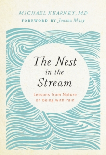 Nest in the Stream : Lessons from Nature on Being with Pain, Paperback Book