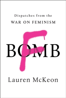 F-Bomb : Dispatches from the War on Feminism, Paperback Book