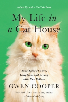 My Life in a Cat House : True Tales of Love, Laughter, and Living with Five Felines, Hardback Book