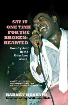 Say It One Time For The Brokenhearted : Country Soul In The American South, Paperback / softback Book