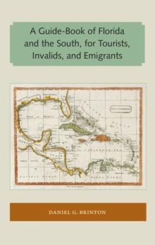 A Guide-Book of Florida and the South, for Tourists, Invalids, and Emigrants, Paperback Book